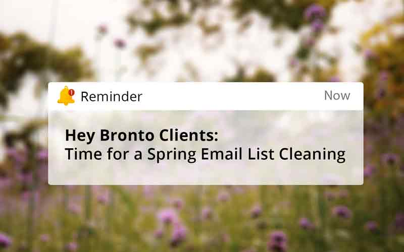 Hey Bronto Clients: Time for a Spring Email List Cleaning