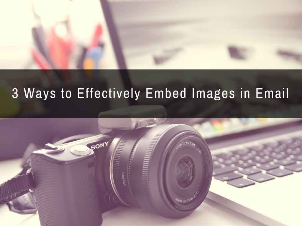 3 Ways to Effectively Embed Images in Email