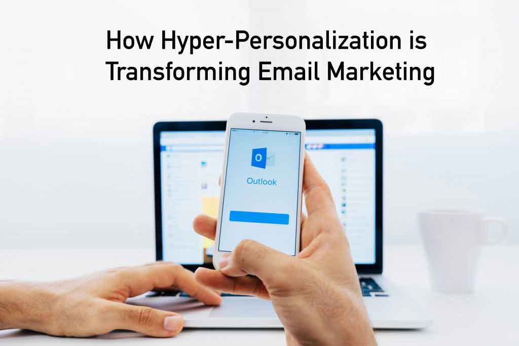 How Hyper-Personalization is Transforming Email Marketing