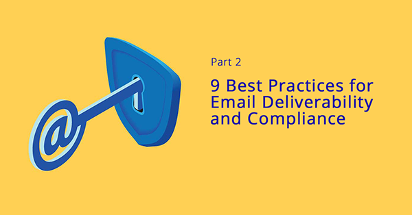 9 Best Practices for Email Deliverability and Compliance | Part 2