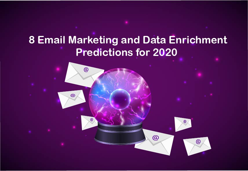 8 Email Marketing and Data Enrichment Predictions for 2020